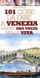 101 cose da fare a Venezia almeno una volta nella vita - Gianni Nosenghi, Thomas Bires