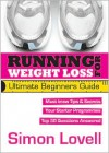 Running For Weight Loss - Ultimate Beginners Running Guide: Lose weight and run your first 5k with ease - Simon Lovell