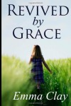 Revived by Grace - Emma Clay