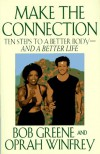 Make the Connection: Ten Steps to a Better Body and a Better Life - Bob Greene, Oprah Winfrey