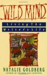 Wild Mind: Living the Writer's Life - Natalie Goldberg