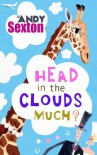 Head in the Clouds Much? - Andy Sexton
