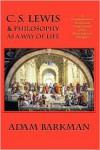 C. S. Lewis & Philosophy as a Way of Life - Adam Barkman