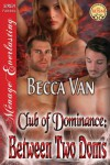 Between Two Doms [Club of Dominance 1] (Siren Publishing Menage Everlasting) - Becca Van