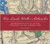 New Land, North of the Columbia: Historic Documents That Tell the Story of Washington State from Territory to Today - Lorraine McConaghy