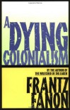 A Dying Colonialism - Frantz Fanon, Haakon Chevalier