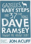 Gazelles, Baby Steps and 37 Other Things Dave Ramsey Taught Me about Debt - Jon Acuff