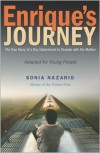Enrique's Journey: The True Story of a Boy Determined to Reunite with His Mother - Sonia Nazario