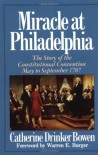 Miracle at Philadelphia: The Story of the Constitutional Convention, May to September 1787 - Catherine Drinker Bowen
