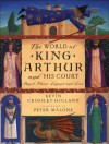 The World of King Arthur and His Court: People, Places, Legend, and Lore - Kevin Crossley-Holland