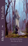 The Path to Destiny: Tia's Folly (Volume 1) - Elly Mae Helcl