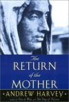 The Return of the Mother - Andrew Harvey