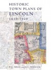 Historic Town Plans of Lincoln, 1610-1920 - D. Mills, R. Wheeler