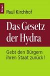 Das Gesetz Der Hydra: Gebt Den Bürgern Ihren Staat Zurück! - Paul Kirchhof