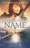 To Call Your Name: Book 2 - The Palace Saga - Catherine Green