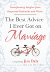 The Best Advice I Ever Got on Marriage: Transforming Insights from Respected Husbands and Wives - Jim Daly