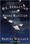 Mr. Sebastian and the Negro Magician - Daniel Wallace
