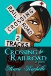 Crossing the Railroad - Marie Rochelle