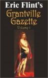 Eric Flint's Grantville Gazette, Volume 1  - Eric Flint, Loren K. Jones, Tom Van Natta, Gorg Huff