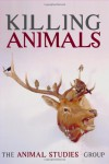KILLING ANIMALS - The Animal Studies Group