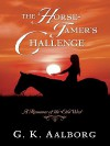 The Horse Tamer's Challenge: A Romance of the Old West - G. K. Aalborg