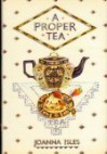 A Proper Tea: An English Collection of Recipes - Joanna Isles