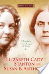 Elizabeth Cady Stanton and Susan B. Anthony: A Friendship That Changed the World - Penny Colman
