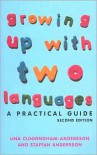Growing Up with Two Languages: A Practical Guide - Una Cunningham-Andersson