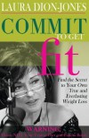 Commit To Get Fit: Find the Secret to Your Own True and Everlasting Weight Loss - Laura Dion-Jones