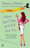 Have Your Cake and Kill Him Too - Nancy Martin