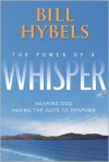 The Power of a Whisper: Hearing God, Having the Guts to Respond - Bill Hybels