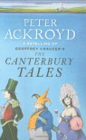 The Canterbury Tales: A Retelling By Peter Ackroyd (Penguin Hardback Classics) - Peter Ackroyd, Geoffrey Chaucer