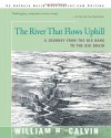 The River That Flows Uphill: A Journey from the Big Bang to the Big Brain - William H. Calvin