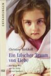 Ein falscher Traum von Liebe: Der lange Weg aus der Hölle meiner Kindheit - Christine Birkhoff