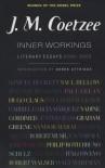 Inner Workings: Literary Essays 2000-2005 - J.M. Coetzee, Derek Attridge