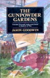 The Gunpowder Gardens or, A Time For Tea: Travels Through China and India in Search of Tea - Jason Goodwin