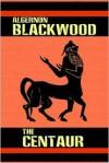 The Centaur - Algernon Blackwood