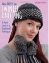 New Twists on Twined Knitting: A Fresh Look at a Traditional Technique - Laura Farson