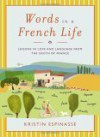 Words in a French Life: Lessons in Love and Language from the South of France - Kristin Espinasse
