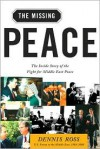 The Missing Peace: The Inside Story of the Fight for Middle East Peace - Dennis Ross