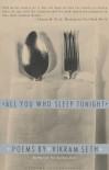 All You Who Sleep Tonight: Poems - Vikram Seth