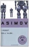I robot dell'alba - Isaac Asimov, Delio Zinoni