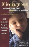 Misdiagnosis and Dual Diagnoses of Gifted Children and Adults: ADHD, Bipolar, Ocd, Asperger's, Depression, and Other Disorders - James T. Webb;Edward R. Amend;Nadia E. Webb;Edward R. Amend;Nadia E. Webb;Jean Goerss;Paul Beljan;F. Richard Olenchak