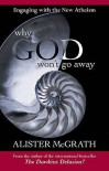 Why God Won't Go Away: Engaging with the New Atheism - Alister E. McGrath