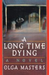 A Long Time Dying - Olga Masters