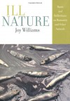 Ill Nature: Rants and Reflections on Humanity and Other Animals - Joy Williams