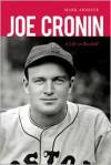 Joe Cronin: A Life in Baseball - Mark Armour