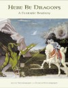 Here Be Dragons: A Fantastic Bestiary - Ariane Delacampagne, Christian Delacampagne