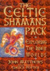 The Celtic Shaman's Pack: Exploring the Inner Worlds/Book and Cards - John Matthews