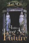 Into a Long Ago Future - Jodi Lee